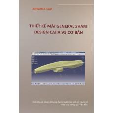 THIẾT KẾ MẶT GENERAL SHAPE DESIGN CƠ BẢN CATIA V5_TẬP 5