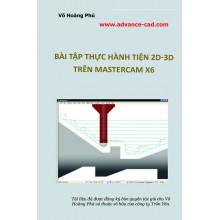 TÀI LIỆU THỰC HÀNH LẬP TRÌNH TIỆN 2D-3D TRÊN MASTERCAM X6